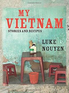 My Vietnam: Stories And Recipes by Luke Nguyen