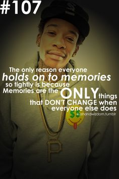 Memories are the only things that don't change when everyone else does. LOVE THIS. #facts Wiz Khalifa
