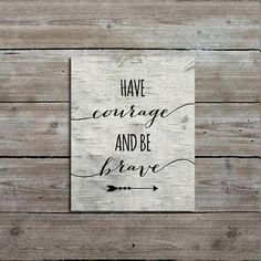 """""""Have Courage and Be Brave"""" quote art print on a birch background. A rustic yet modern design by Mallory Lynn. Size: Select from the drop down menu The print wi"""