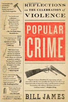 Popular Crime: Reflections on the Celebration of Violence: Bill James: 9781416552741: Amazon.com: Books