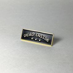 Dead Inside Soft Enamel Pin - 8$
