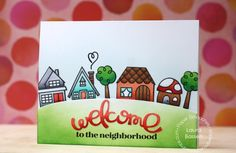 Card by PS DT Laura Bassen using PS Welcome Word die, Bitty Bungalows, Quote Bubbles dies, The Welcome Wagon