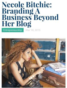 """@necolebitchie: Necole Bitchie: Branding A Business Beyond Her Blog - http://necoleb.it/1NKgpS3  ""get it girl!!! - That hair though!"