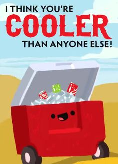 I think you're cooler than anyone else!