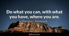 Enjoy the best Theodore Roosevelt Quotes at BrainyQuote. Quotations by Theodore Roosevelt, American President, Born October Share with your friends. Brainy Quotes, Short Inspirational Quotes, Smile Quotes, Inspiring Quotes About Life, Motivational Quotes, Qoutes, Theodore Roosevelt, Roosevelt Quotes, Mantra