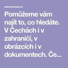 Pomůžeme vám najít to, co hledáte. V Čechách i v zahraničí, v obrázcích i v dokumentech. Český vyhledávač Seznam.cz.