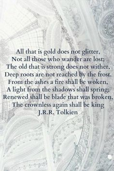 All that is gold does not glitter.. J.R.R. Tolkien