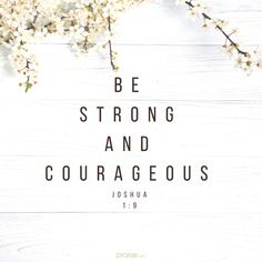 Be strong and courageous / Joshua 1:9