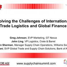 Solving the Challenges of International Trade Logistics and Global Finance Greg Johnsen , EVP Marketing, GT Nexus John Ling , VP Logistics, Crate & Barr. http://slidehot.com/resources/solving-the-challenges-of-international-trade-logistics-and.35247/
