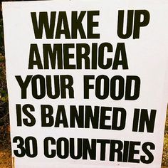 Wake Up America, Your Food Is Banned In 30 Countries!!!!!!!!!!!!! www.groovinmama.ws