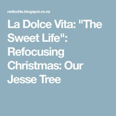 "La Dolce Vita: ""The Sweet Life"": Refocusing Christmas: Our Jesse Tree"