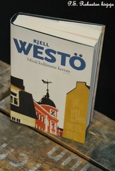 P. S. Rakastan kirjoja: Kjell Westö: Missä kuljimme kerran