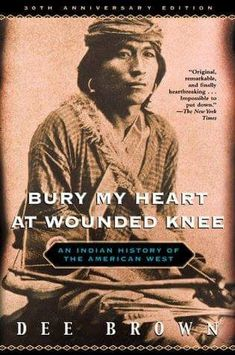 """Bury My Heart at Wounded Knee"" ... published in 1970, this book begins in 1860, with the Navajos' great journey, and concludes in 1890 with the massacr... - Rosy Zaragoza Zaragoza - Google+"