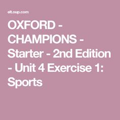OXFORD - CHAMPIONS - Starter - 2nd Edition - Unit 4 Exercise 1: Sports