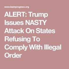 ALERT: Trump Issues NASTY Attack On States Refusing To Comply With Illegal Order