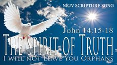 "John 14:15-18 Song ""The Spirit of Truth"" (I Will Not Leave You Orphans) ..."