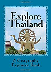 Explore Thailand: A Geography Explorer Book (Volume 3)