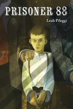"""Prisoner 88"" by Leah Pileggi: In 1885, ten-year-old Jake is sent to prison for killing a man who threatened his father, and struggles to survive the harsh realities of prison life in the Idaho Territory."