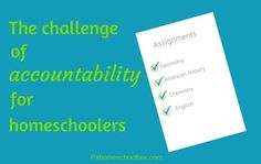 Although I believe traditional homeschooling is superior to conventional school, accountability can be a challenge.