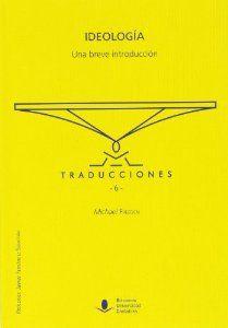 Ideología : una breve introducción / Michael Freeden ; traducción de Pablo Sánchez León ; prólogo, Javier Fernández Sebastián
