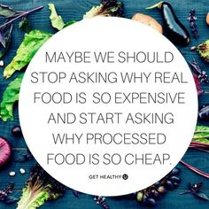 Maybe we should stop asking why real food is so expensive, and start asking why processed food is so cheap.   Get motivated eat healthy!