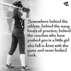 Somewhere behind the athlete, behind the many hours of practice, behind the coaches who pushed you is a little girl who fell in love with the game never looked back. #softball