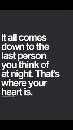 It all comes down to the last person you think of at night!! That's where your heart is!!