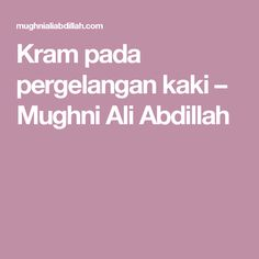 Kram pada  pergelangan kaki – Mughni Ali Abdillah
