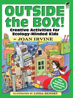 Outside the Box! by Joan Irvine  If you've got a box, you've got it made! With step-by-step instructions and hundreds of illustrations, this book can help kids transform a cardboard box into easy-to-make playthings—and teach them firsthand about recycling. Start with the basics: a box and an imagination. Tissue boxes, cereal boxes, corrugated boxes, and cardboard boxes can all be put to good use. Then just follow directions for dozens of projects.The possibilities are...
