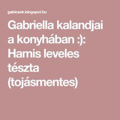 Gabriella kalandjai a konyhában :): Hamis leveles tészta (tojásmentes)