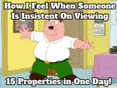 How I Feel When Someone is Insistent About Viewing 15 Properties in One Day!  #realestate #humor