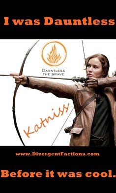 Hipster Katniss: Dauntless. (She's also Erudite and Abnegation... exactly the same as Tris.)