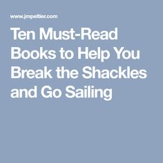Ten Must-Read Books to Help You Break the Shackles and Go Sailing