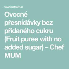 Ovocné přesnídávky bez přidaného cukru (Fruit puree with no added sugar) – Chef MUM