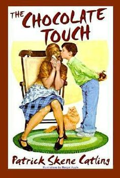 The Chocolate Touch by Patrick Skene Catling...my daughter's class just started reading this in school...classic!