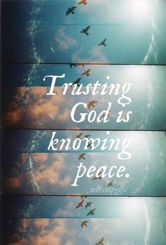 Trusting God is knowing peace