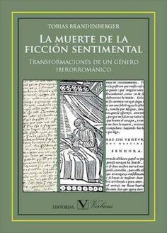 La muerte de la ficción sentimental : transformaciones de un género iberorrománico / Tobias Brandenberger - Madrid : Verbum, D.L. 2012