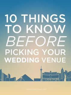 10 Things To Know Before Picking Your Wedding Venue  1.Size  2. Budget  3. Season  4.Theme  5.On-site Offerings  6.Reputation  7.Transportation/Parking  8. The View  9.Plan B  10. Deals & Packages