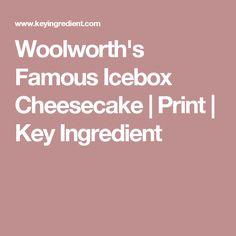 Woolworth's Famous Icebox Cheesecake   Print   Key Ingredient