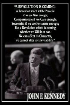 JFK - And, it's still coming - that revolution. We've inched forward against all the odds.