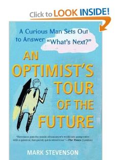 "Amazon.com: AN Optimist's Tour of the Future: One Curious Man Sets Out to Answer ""What's Next?"" (9781583334560): Mark Stevenson: Books"