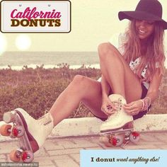 I donut want anything else than to rollerblade all day!