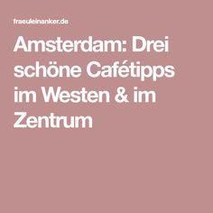 Amsterdam: Drei schöne Cafétipps im Westen & im Zentrum