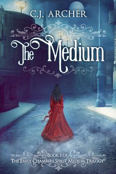 The Medium, Book 1 of The Emily Chambers Spirit Medium Trilogy by CJ Archer.
