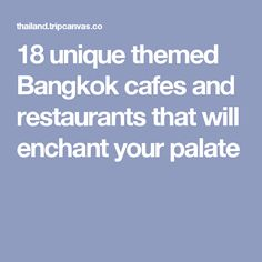 18 unique themed Bangkok cafes and restaurants that will enchant your palate