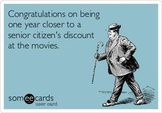 Congratulations On Being One Year Closer To A Senior Citizens Discount At The Movies Alles