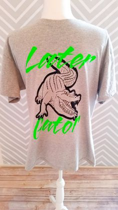 Later gator shirt, gator shirt, alligator shirt, mens shirt, boys shirt, custom shirt, vinyl shirt, animal shirt, funny shirt, tee, shirt by RACustomDesigns on Etsy