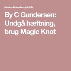 By C Gundersen: Undgå hæftning, brug Magic Knot