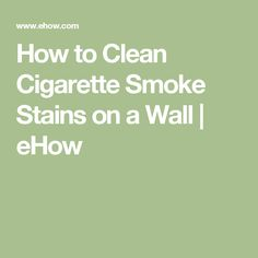 Amazing How To Clean Cigarette Smoke Stains On A Wall
