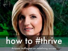 How to Thrive: A Redefinition of Success by Arianna Huffington via slideshare